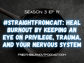 #straightfromcait: Heal Burnout by Keeping An Eye On Privilege, Trauma, and Your Nervous System