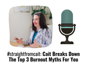 #straightfromcait: Cait Breaks Down The Top 3 Burnout Myths For You