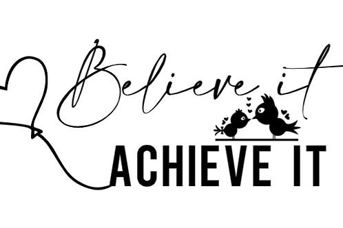 Believe it, Achieve it Decal