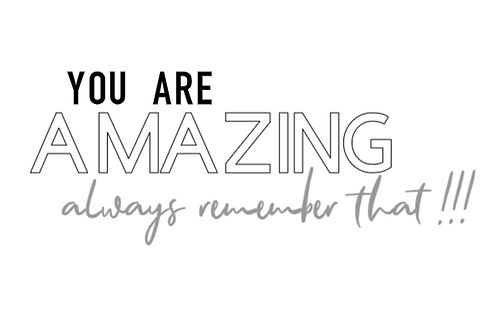 You are amazing, remember that!!!