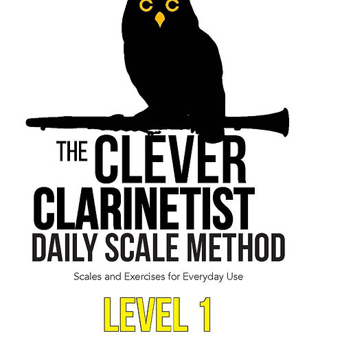 The Clever Clarinetist's Daily Scale Method: Level 1