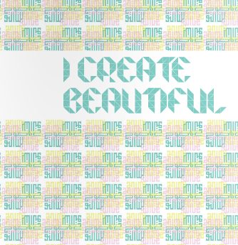 """""""I Create Beautiful"""""""