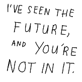 I'VE SEEN THE FUTURE, AND YOU'RE NOT IN IT- Album Cover (31.43cm x 31.43cm).png
