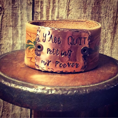 Cowgirl Leather Cuff~ Y'All Quit Petting My Peeves