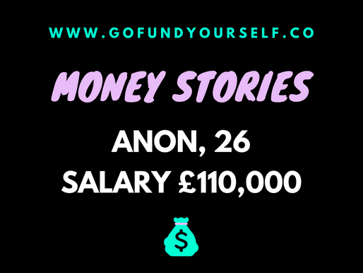 GFY MONEY STORy #1. aNON, SALARY: £110,000