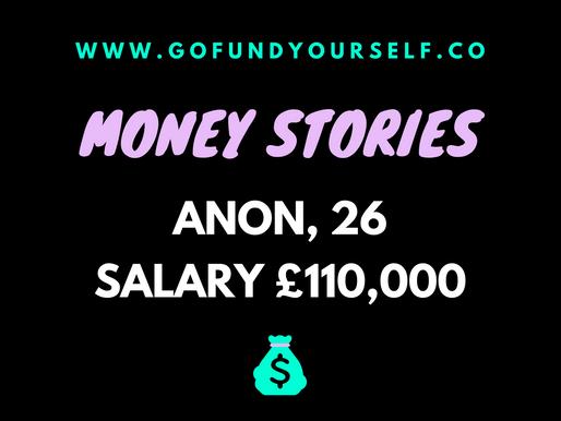 GFY MONEY STORy #1. aNON, SALARY: £110,000
