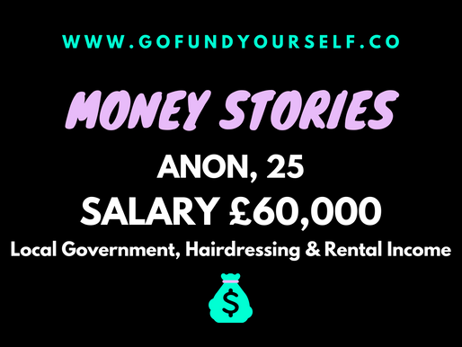 GFY MONEY STORY #3. ANON, SALARY: £60,000