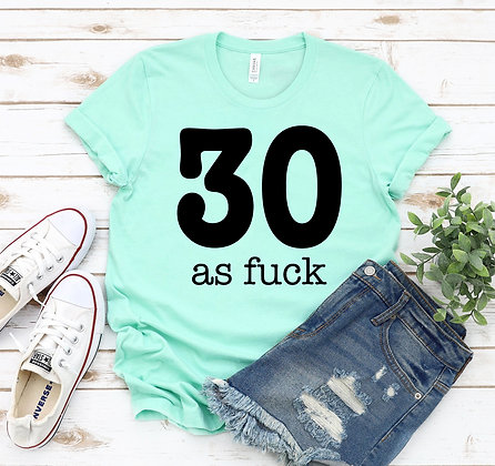 30 As Fuck T-shirt