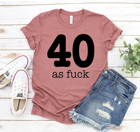 40 As Fuck T-shirt