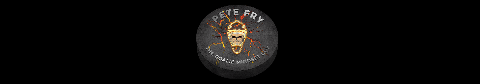 "Pete Fry ""The Goalie Mindset Guy"""