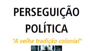 """A perseguição promovida pela """"Velha Política"""" continua produzido vítimas"""