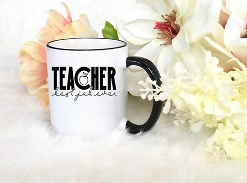 """TEACHER COFFEE MUGS """"TEACHER BEST JOB EVER"""""""
