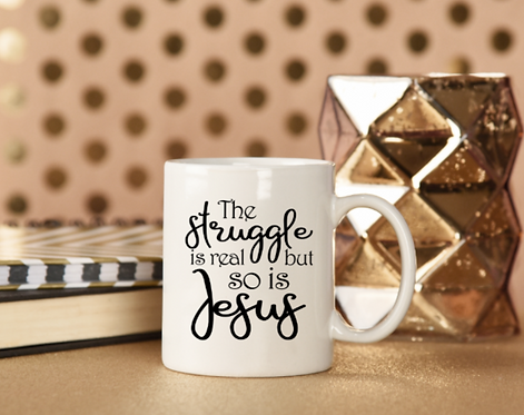 "CHRISTIAN COFFEE MUGS ""THE STRUGGLE IS REAL BUT SO IS JESUS"""