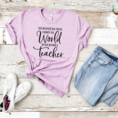 """TEACHER T-SHIRT """"She Believed She Could Change The World"""""""