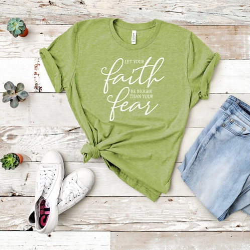 """CHRISTIAN T-SHIRT """"Let Your Faith Be Bigger Than Your Fear"""""""