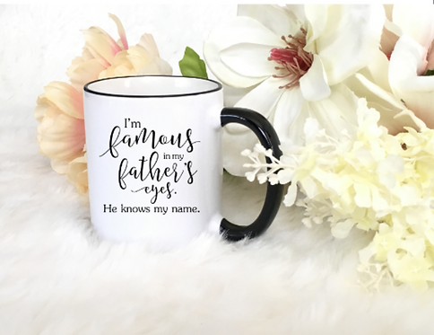 """CHRISTIAN COFFEE MUGS """"I'M FAMOUS IN MY FATHER'S EYES"""