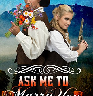 Ask Me to Marry You #MALEOrderBride #MailOrderBride Book #Giveaway #LadiesinDefiance