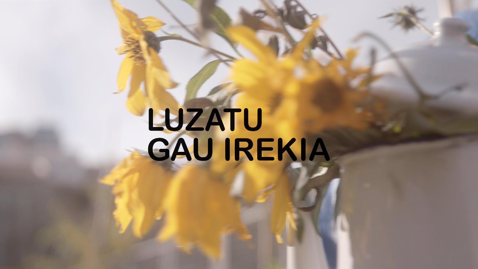 LUZATU GAU IREKIA 2019