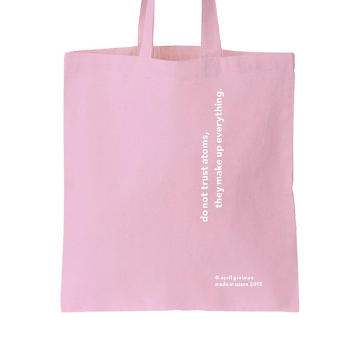 'do not trust atoms, they make up everything,' tote