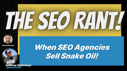 How Agencies Who Sell SEO Snake Oil Are Ruining SEO for the Rest of Us! Episode #5