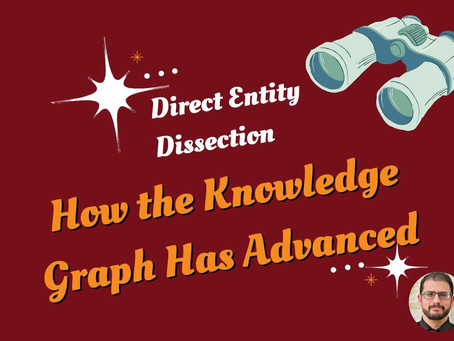 Direct Entity Dissection: How Google's Knowledge Graph Has Advanced