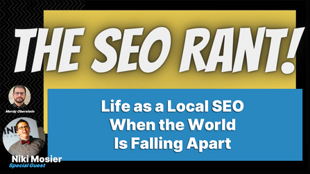 Doing Local SEO When the World Is Falling Apart [Episode #7]