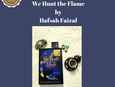 Muharram 1441 / September 2019's Book Club Pick — We Hunt the Flame by Hafsah Faizal