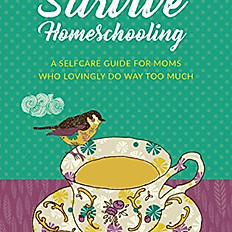 How to Survive Homeschooling - A Self-Care Guide for Moms Who Lovingly Do Way Too Much