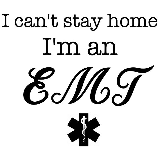 I Can't Stay Home...EMT