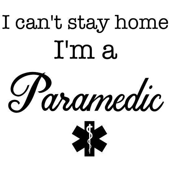 I Can't Stay Home...Paramedic