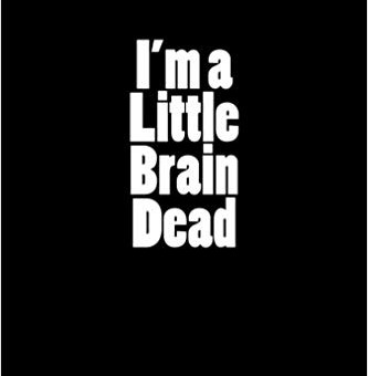 I'm a Little Brain Dead by Kimberly Davis Basso