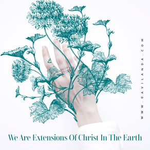 We Are Extensions of Christ in the Earth