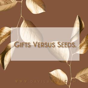 Gifts Versus Seeds.