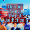 'How To' Define Your Target Audience