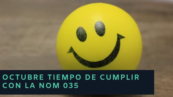 OCTUBRE TIEMPO DE CUMPLIR CON LA NOM 035
