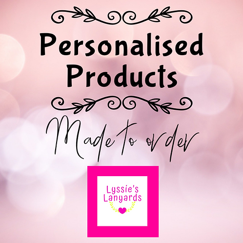 Personalised Products  - made to order