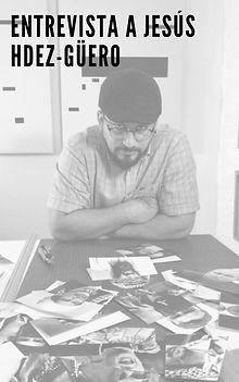 Entrevista a Jesús Hdez-Güero