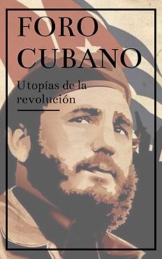 Foro Cubano: Utopías de la Revolución