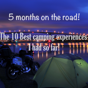 5 months on the road! Here are the 10 best camping experiences I had so far!