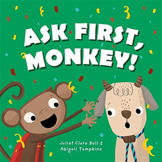 Ask First, Monkey! by Juliet Clare Bell and Abigail Tompkins