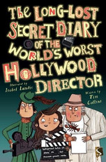 The Long Lost Secret Diary of the World's Worst Hollytwood Director by Tim Collins and Isobel Lundie
