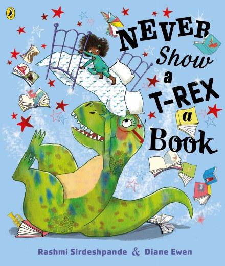 Never Show a T-Rex a Book by Rashmi Sirdeshpande and Diane Ewen
