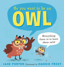 So You Want to Be an Owl by Jane Porter and Maddie Frost