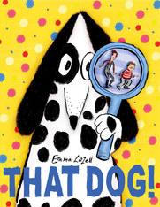 That Dog! by Emma Lazell