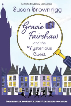 Gracie Fairshaw and the Mysterious Guest by Susan Brownrigg