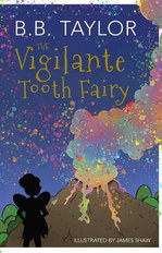 The Vigilante Tooth Fairy by BB Taylor and James Shaw