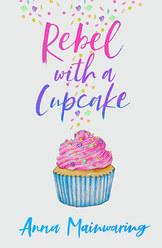 Rebel With a Cupcake by Anna Mainwaring