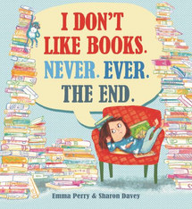I Dont Like Books Never Ever by Emma Perry and Sharon Davey