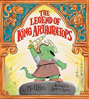 The Legend of King Arthuratops by Mo O'Hara and Andrew Joyner