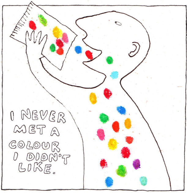 NEVER MET A COLOUR I DIDN'T LIKE